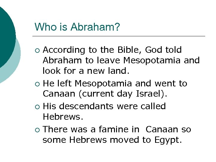 Who is Abraham? According to the Bible, God told Abraham to leave Mesopotamia and