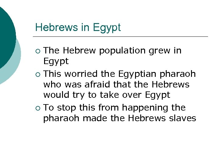 Hebrews in Egypt The Hebrew population grew in Egypt ¡ This worried the Egyptian
