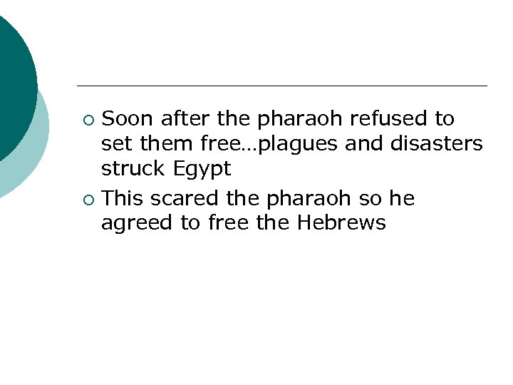 Soon after the pharaoh refused to set them free…plagues and disasters struck Egypt ¡