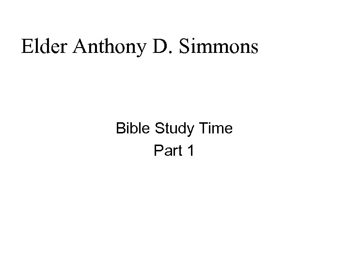 Elder Anthony D. Simmons Bible Study Time Part 1