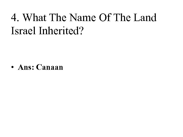 4. What The Name Of The Land Israel Inherited? • Ans: Canaan