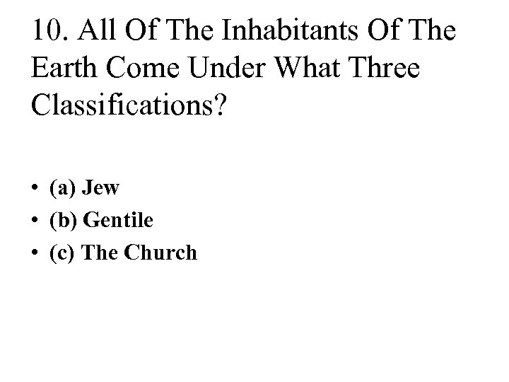 10. All Of The Inhabitants Of The Earth Come Under What Three Classifications? •