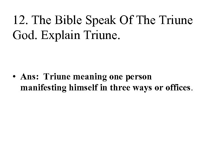 12. The Bible Speak Of The Triune God. Explain Triune. • Ans: Triune meaning