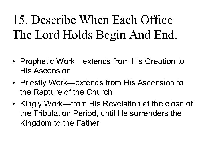 15. Describe When Each Office The Lord Holds Begin And End. • Prophetic Work—extends