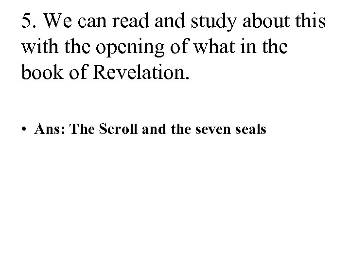 5. We can read and study about this with the opening of what in