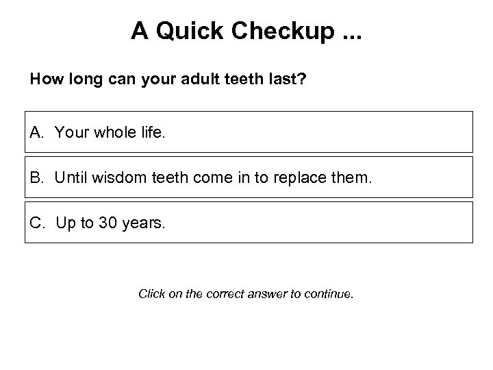 A Quick Checkup. . . How long can your adult teeth last? A. Your