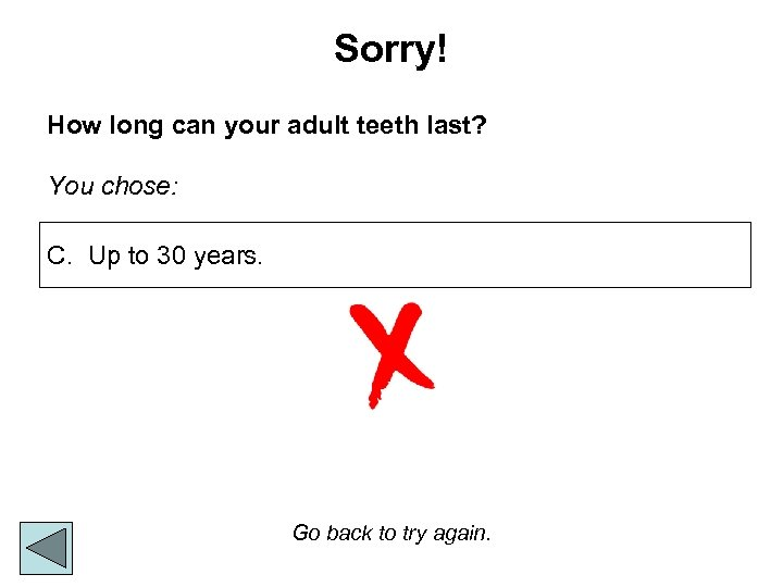 Sorry! How long can your adult teeth last? You chose: C. Up to 30