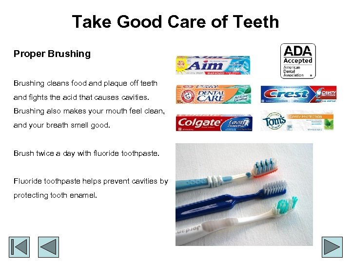 Take Good Care of Teeth Proper Brushing cleans food and plaque off teeth and