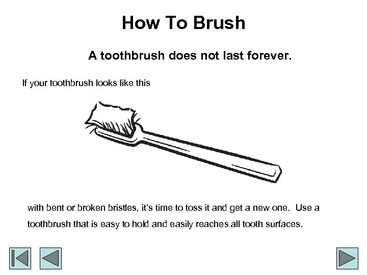How To Brush A toothbrush does not last forever. If your toothbrush looks like