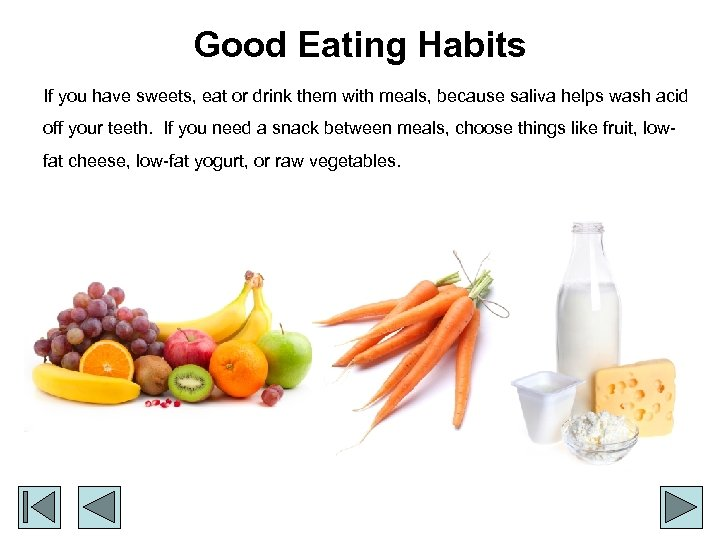 Good Eating Habits If you have sweets, eat or drink them with meals, because
