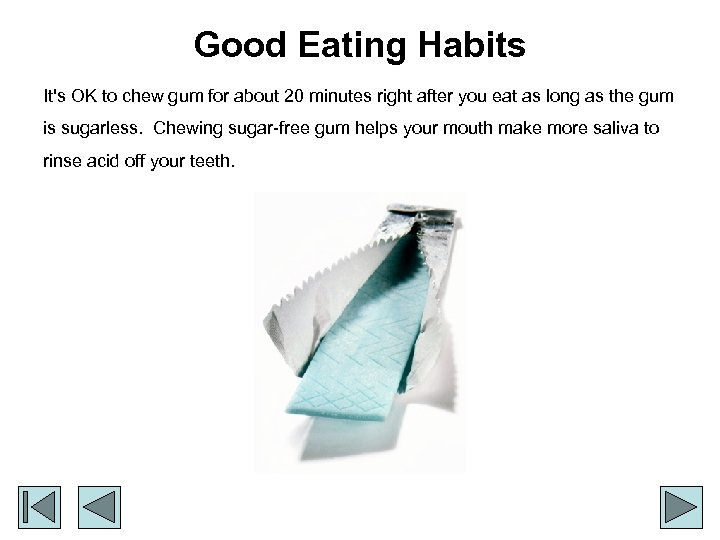 Good Eating Habits It's OK to chew gum for about 20 minutes right after