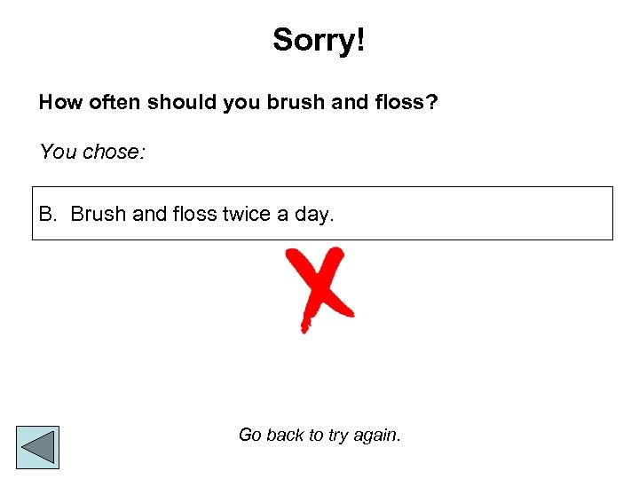 Sorry! How often should you brush and floss? You chose: B. Brush and floss