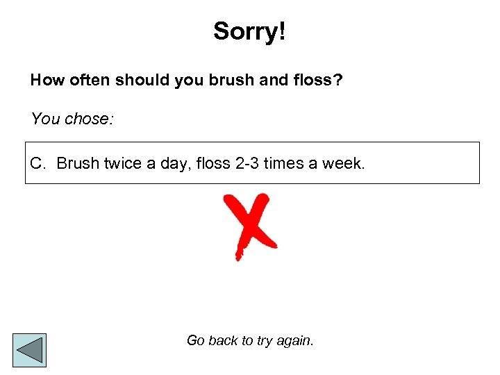 Sorry! How often should you brush and floss? You chose: C. Brush twice a