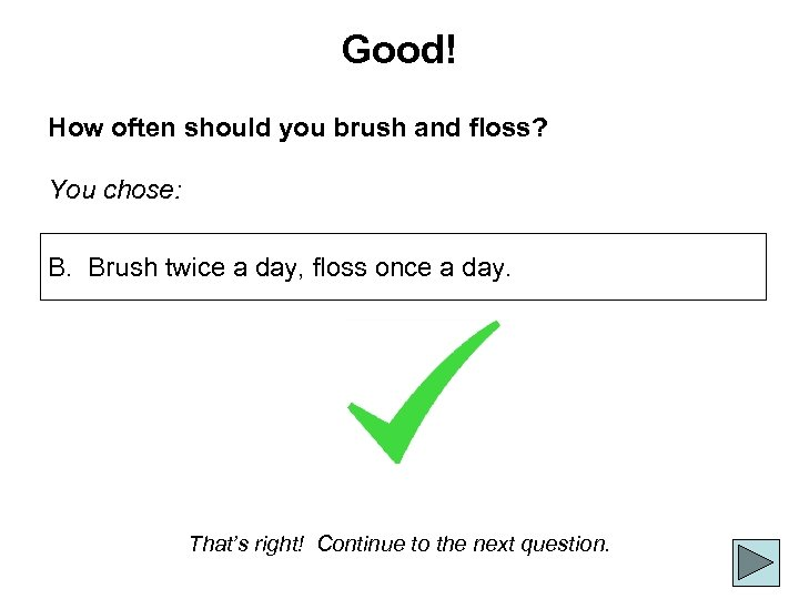 Good! How often should you brush and floss? You chose: B. Brush twice a