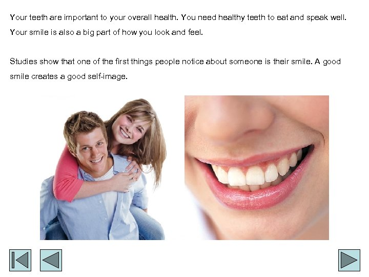 Your teeth are important to your overall health. You need healthy teeth to eat