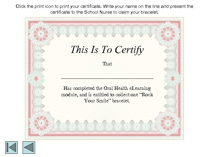 Click the print icon to print your certificate. Write your name on the line