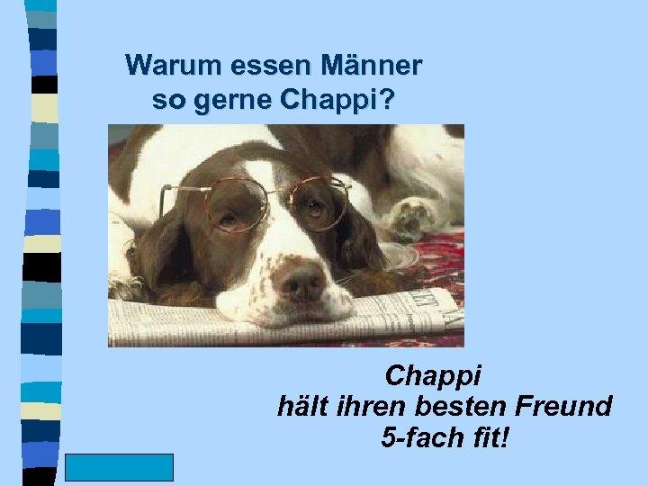 Warum essen Männer so gerne Chappi? Chappi hält ihren besten Freund 5 -fach fit!