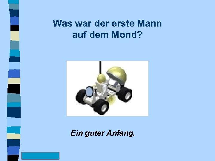 Was war der erste Mann auf dem Mond? Ein guter Anfang. www. Fun. Friends.