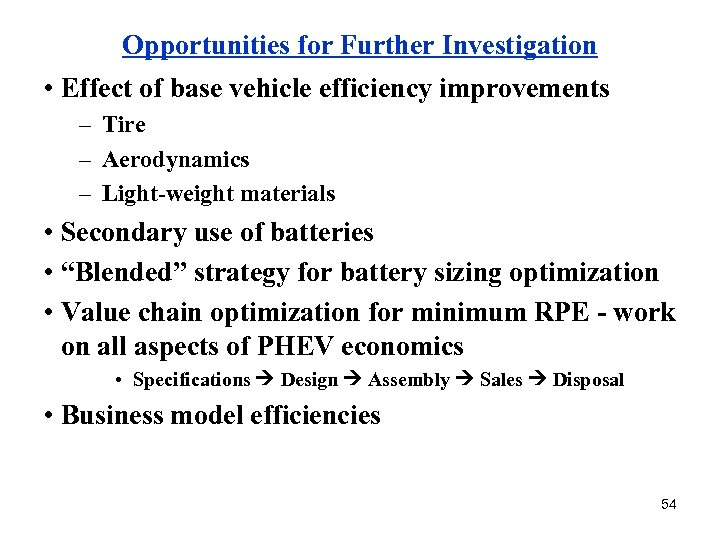 Opportunities for Further Investigation • Effect of base vehicle efficiency improvements – Tire –