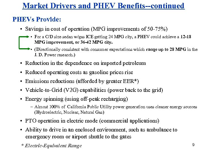 Market Drivers and PHEV Benefits--continued PHEVs Provide: • Savings in cost of operation (MPG