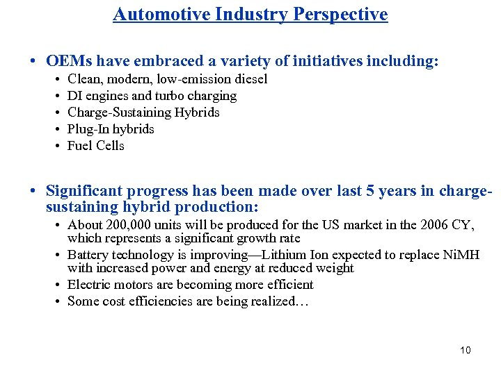 Automotive Industry Perspective • OEMs have embraced a variety of initiatives including: • •