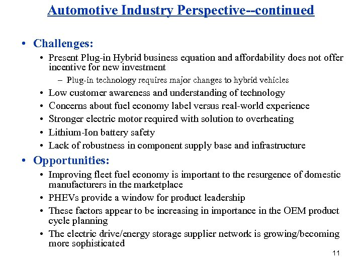 Automotive Industry Perspective--continued • Challenges: • Present Plug-in Hybrid business equation and affordability does