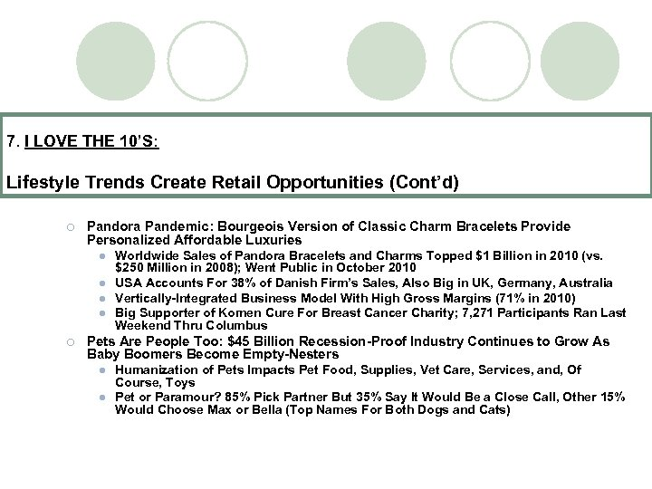 7. I LOVE THE 10'S: Lifestyle Trends Create Retail Opportunities (Cont'd) ¡ Pandora Pandemic: