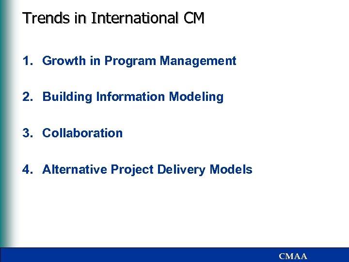 Trends in International CM 1. Growth in Program Management 2. Building Information Modeling 3.
