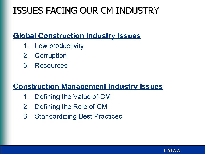 ISSUES FACING OUR CM INDUSTRY Global Construction Industry Issues 1. Low productivity 2. Corruption