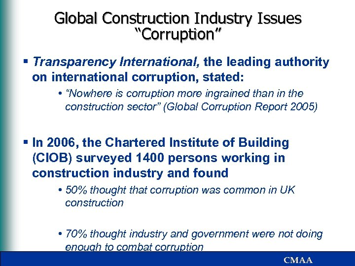 """Global Construction Industry Issues """"Corruption"""" § Transparency International, the leading authority on international corruption,"""