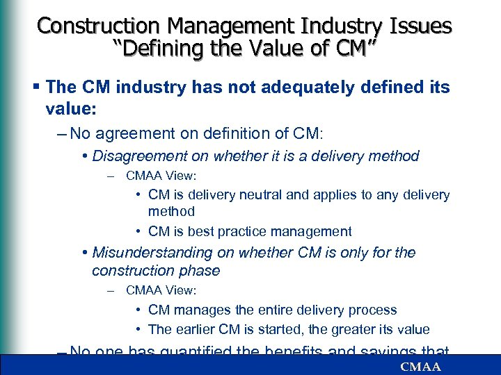"""Construction Management Industry Issues """"Defining the Value of CM"""" § The CM industry has"""