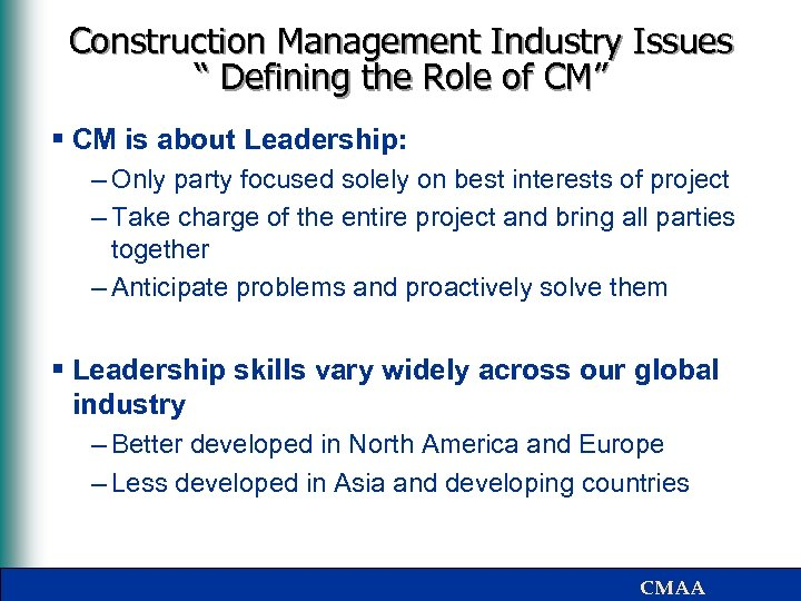 """Construction Management Industry Issues """" Defining the Role of CM"""" § CM is about"""