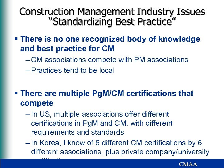 """Construction Management Industry Issues """"Standardizing Best Practice"""" § There is no one recognized body"""