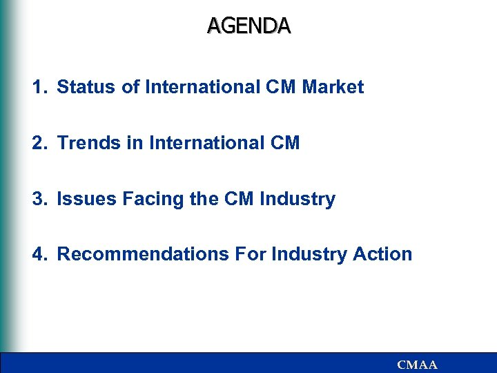 AGENDA 1. Status of International CM Market 2. Trends in International CM 3. Issues