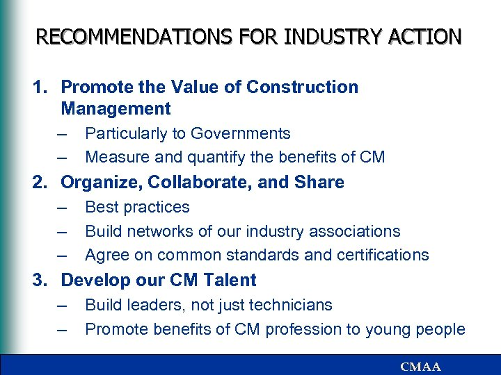 RECOMMENDATIONS FOR INDUSTRY ACTION 1. Promote the Value of Construction Management – – Particularly