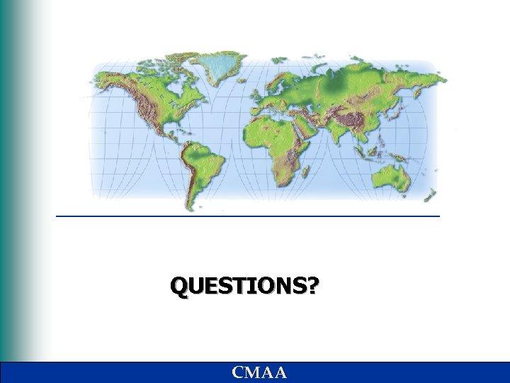 QUESTIONS? CMAA