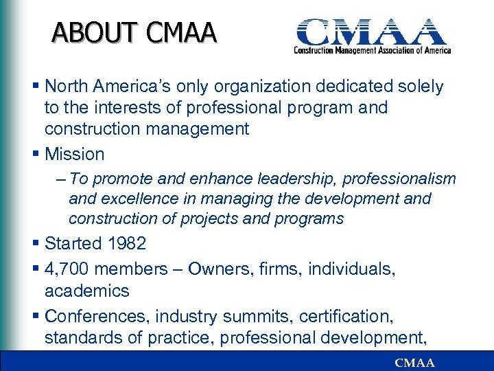 ABOUT CMAA § North America's only organization dedicated solely to the interests of professional