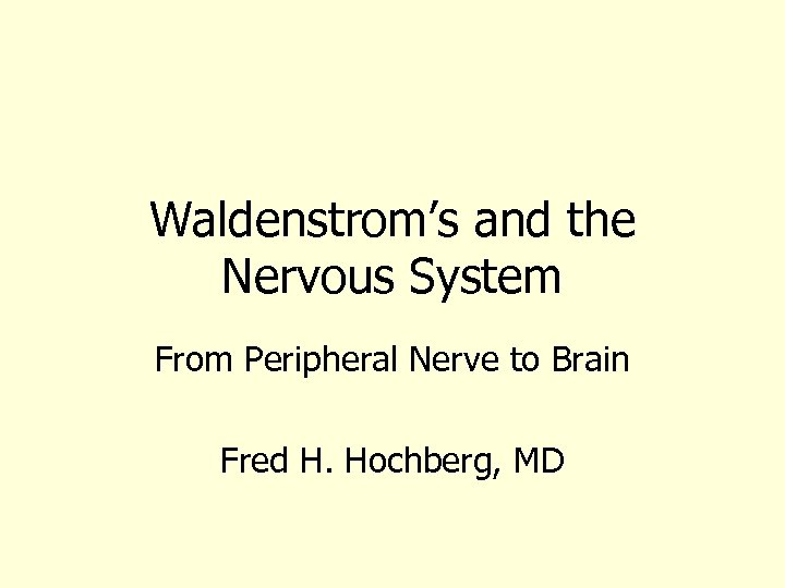 Waldenstrom's and the Nervous System From Peripheral Nerve to Brain Fred H. Hochberg, MD