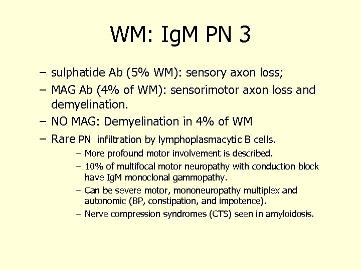 WM: Ig. M PN 3 – sulphatide Ab (5% WM): sensory axon loss; –