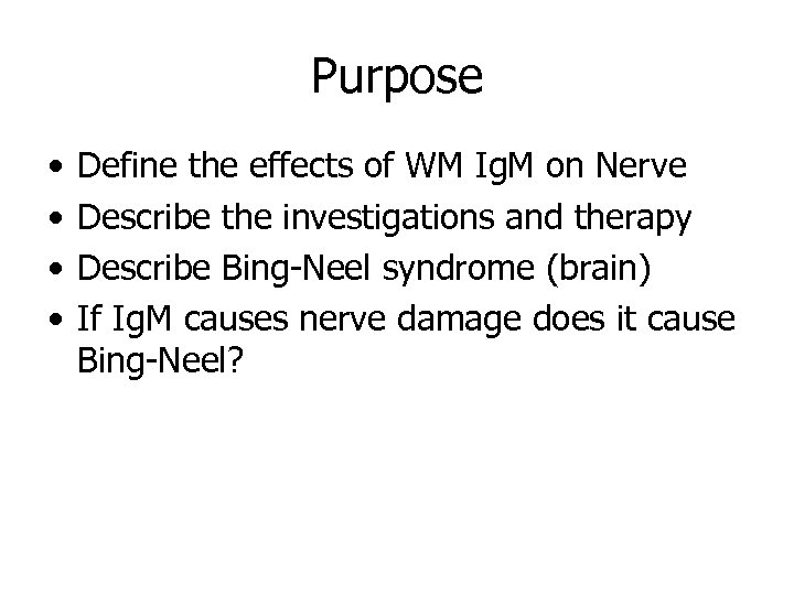Purpose • • Define the effects of WM Ig. M on Nerve Describe the