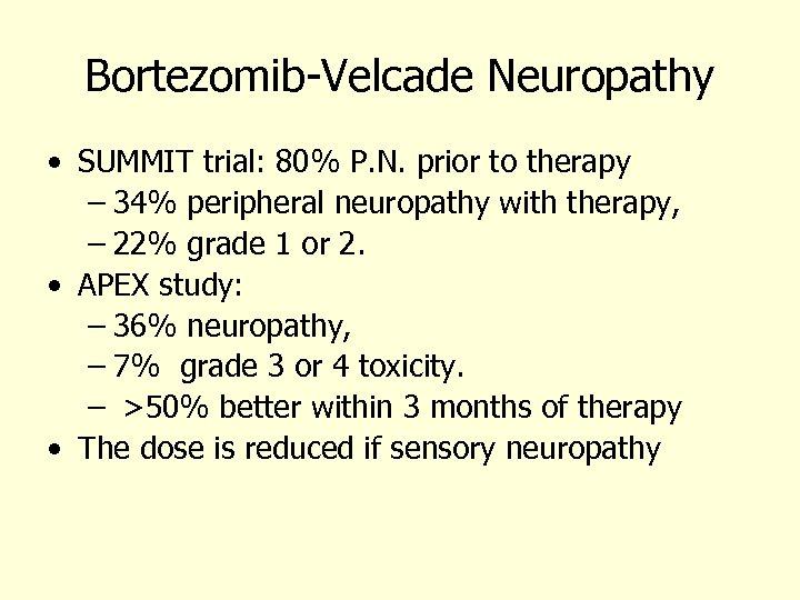 Bortezomib-Velcade Neuropathy • SUMMIT trial: 80% P. N. prior to therapy – 34% peripheral
