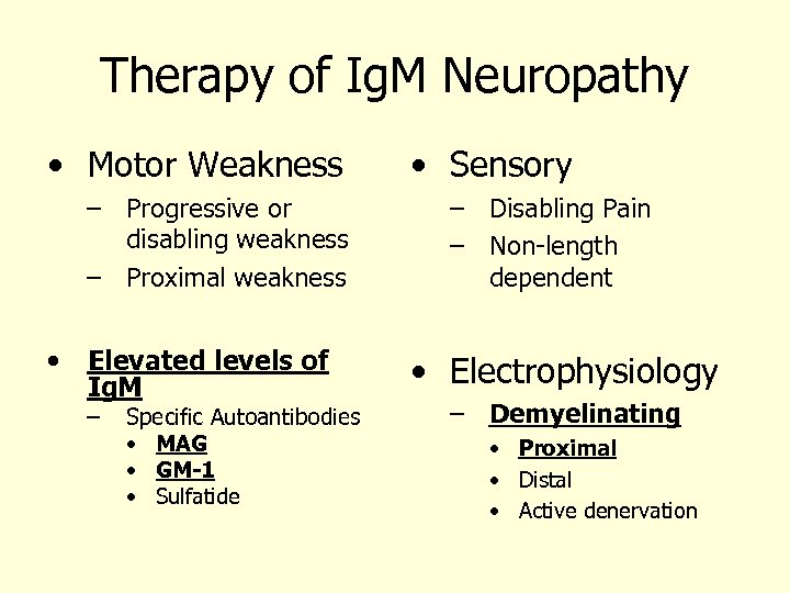 Therapy of Ig. M Neuropathy • Motor Weakness – Progressive or disabling weakness –