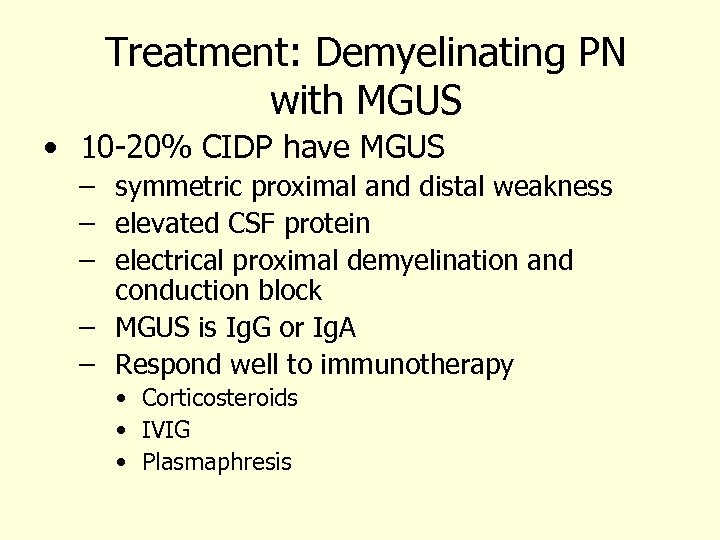 Treatment: Demyelinating PN with MGUS • 10 -20% CIDP have MGUS – symmetric proximal