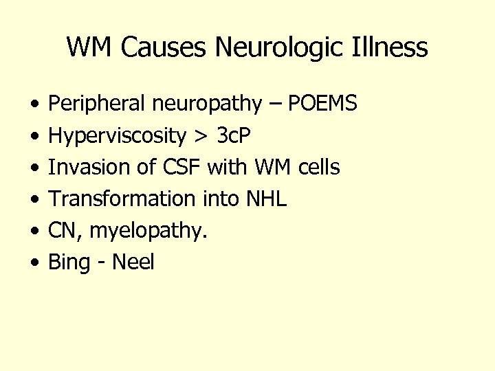 WM Causes Neurologic Illness • • • Peripheral neuropathy – POEMS Hyperviscosity > 3
