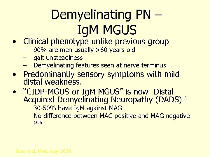 Demyelinating PN – Ig. M MGUS • Clinical phenotype unlike previous group – –