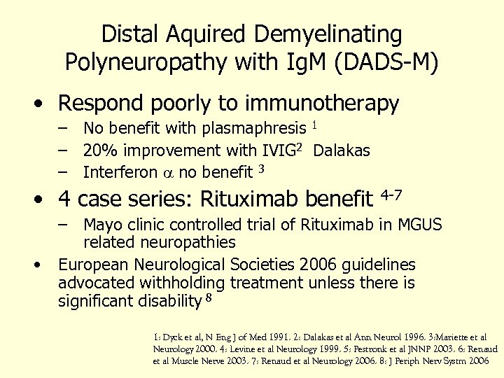 Distal Aquired Demyelinating Polyneuropathy with Ig. M (DADS-M) • Respond poorly to immunotherapy –