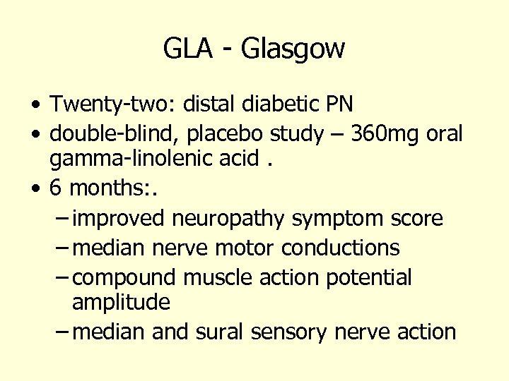 GLA - Glasgow • Twenty-two: distal diabetic PN • double-blind, placebo study – 360