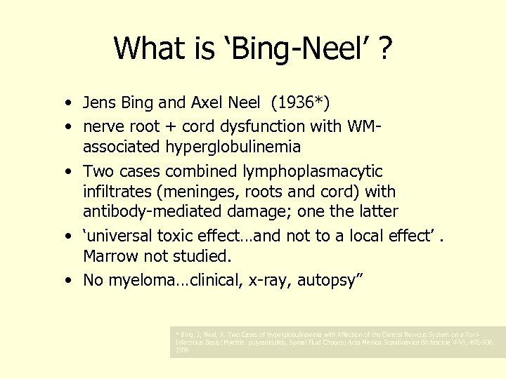 What is 'Bing-Neel' ? • Jens Bing and Axel Neel (1936*) • nerve root