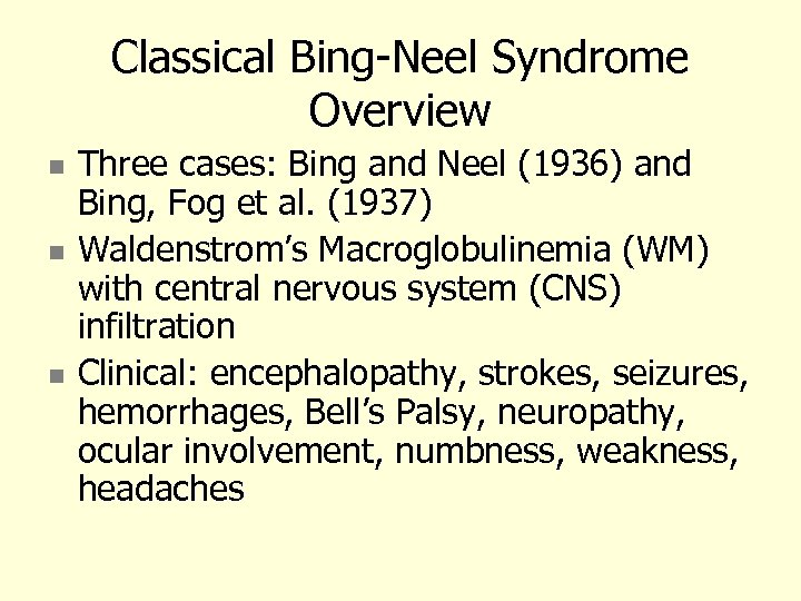 Classical Bing-Neel Syndrome Overview Three cases: Bing and Neel (1936) and Bing, Fog et