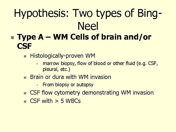 Hypothesis: Two types of Bing. Neel Type A – WM Cells of brain and/or